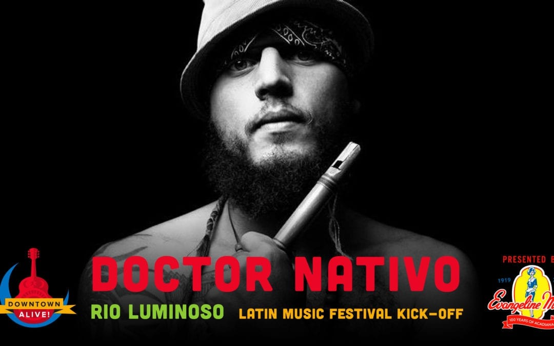 Doctor Nativo + Rio Luminoso at Downtown Alive!