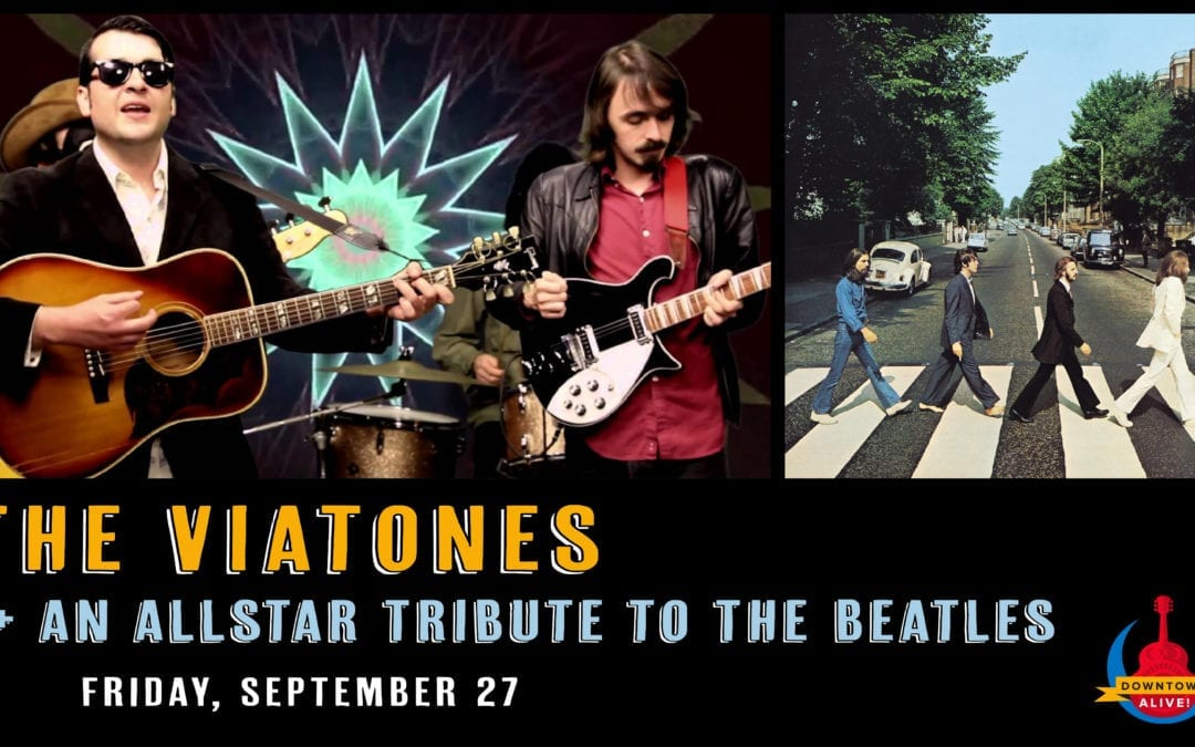 The Viatones + All-Star Tribute to The Beatles at Downtown Alive!